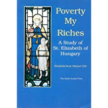 Poverty My Riches: A Study of St. Elizabeth of Hungary, 1207-1231