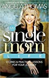 My Single Mom Life: Stories and Practical Lessons for Your Journey by Angela Thomas (2007-04-29)
