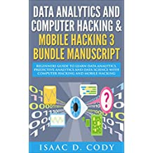 Data Analytics and Computer Hacking & Mobile Hacking 3 Bundle Manuscript: Beginners Guide to Learn Data Analytics, Predictive Analytics and Data Science ... and Data Driven Book 7) (English Edition)