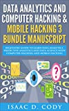#6: Data Analytics and Computer Hacking & Mobile Hacking 3 Bundle Manuscript: Beginners Guide to Learn Data Analytics, Predictive Analytics and Data Science ... (Hacking Freedom and Data Driven Book 7)