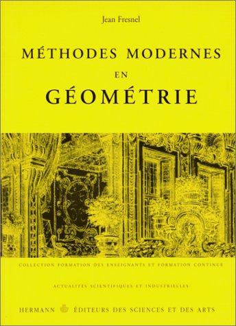 Méthodes modernes en géométrie. Premier et deuxième cycles, CAPES, agrégation
