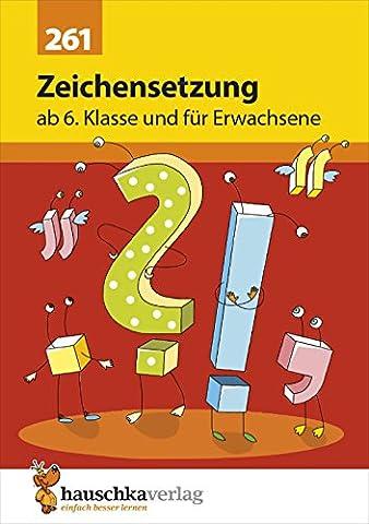 Zeichensetzung ab 6. Klasse und für Erwachsene (Deutsch: Rechtschreiben und Diktate, Band 261)