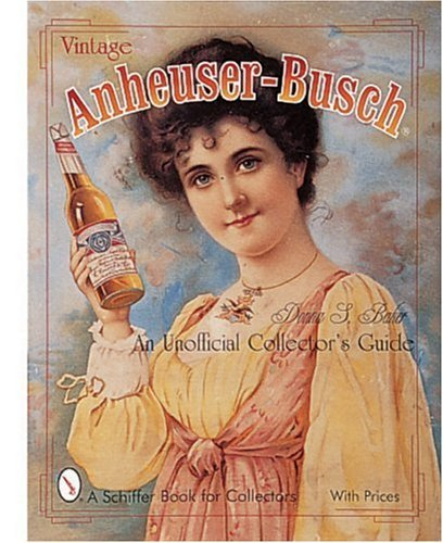 vintage-anheuser-busch-an-unauthorized-collectors-guide-schiffer-book-for-collectors-by-donna-baker-