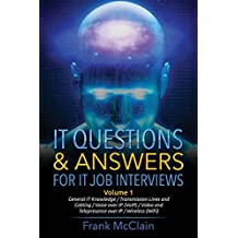 IT Questions & Answers For IT Job Interviews: Volume 1 (General IT Knowledge / Transmission Lines and Cabling / Voice over IP (VoIP) / Video and Telepresence over IP / Wireless (Wi-Fi))