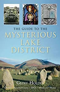 The Guide to Mysterious Lake District by Geoff Holder