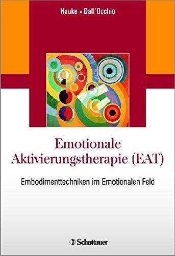Emotionale Aktivierungstherapie (EAT): Embodimenttechniken im Emotionalen Feld