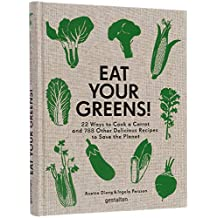 Eat Your Greens!: Tasty and simple vegetable-based recipes to prepare at home.