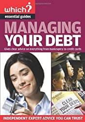 Managing Your Debt: Covers Everything from Credit and Store Cards to IVAs and Student Debt (Which? Essential Guides)