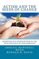 Autism and the Seeds of Change: Achieving Full Participation in Life through the Davis Autism Approach by Abigail Marshall (2012-10-24)
