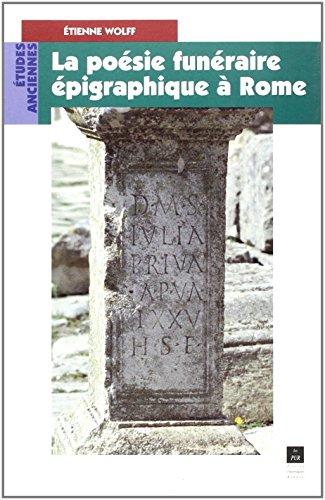 La poésie funéraire épigraphique à Rome par Etienne Wolff