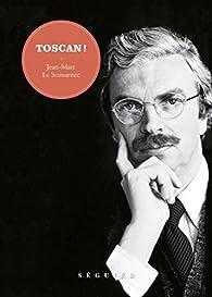 Toscan ! par Jean-Marc Le Scouarnec