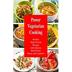 Power Vegetarian Cooking: Healthy High Protein Recipes with Quinoa, Buckwheat, Beans and Legumes: Health and Fitness Books (Quinoa Cookbook, Quinoa Recipes, Superfood Cookbook)