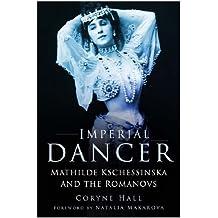 Imperial Dancer: Mathilde Kschessinska and the Romanovs