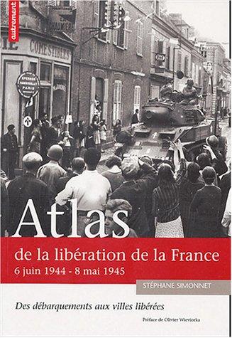 Atlas de la libération de la France : 6 juin 1944 - 8 mai 1945
