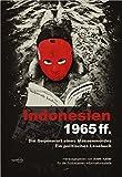Indonesien 1965ff.: Die Gegenwart eines Massenmordes. Ein politisches Lesebuch.