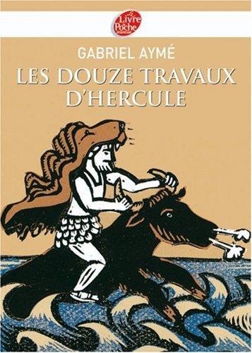 Les douze travaux d'Hercule : Récits des temps mythologiques par Gabriel Aymé