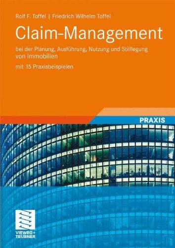 Claim-Management: Bei der planung, ausfuhrung, nutzung und stilllegung von immobilien mit 15 praxisbeispielen