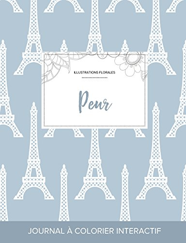 Journal de Coloration Adulte: Peur (Illustrations Florales, Tour Eiffel)