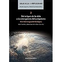 VIAJE A LA COMPLEJIDAD II. DEL ORIGEN DE LA VIDA A LA EMERGENCIA DEL PSIQUISMO