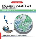 Internettelefonie, SIP & VoIP: SIP für Ein- und Umsteiger. Internetzugang mit VoIP-Anschluss, SIP-Anbieter, IAX & H.323, Hardware & Telefone