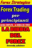 Scarica Libro Forex Trading per Principianti Guida Completa LA BIBBIA DEL FOREX Versione BIANCO E NERO (PDF,EPUB,MOBI) Online Italiano Gratis
