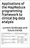 Applications of the MapReduce programming framework to clinical big data analysis: current landscape and future trends (English Edition)