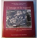 L'image et le regard: Les Cévennes et la photographie 1870-1930