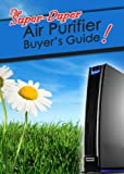 The Super-Duper Air Purifier Buyer's Guide
