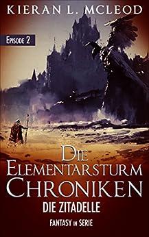 Die Zitadelle: Die Elementarsturm-Chroniken   Fantasy in Serie   Episode 2 (German Edition) by [McLeod, Kieran L.]