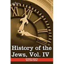History of the Jews, Vol. IV (in Six Volumes): From the Rise of the Kabbala (1270 C.E.) to the Permanent Settlement of the Marranos in Holland (1618 C: 4 by Heinrich Graetz (2013-01-01)