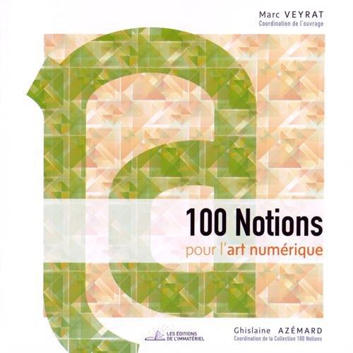 100 notions pour l'art numérique / Marc Veyrat, coordination de l'ouvrage.- Paris : les éditions de l'Immatériel , cop. 2015