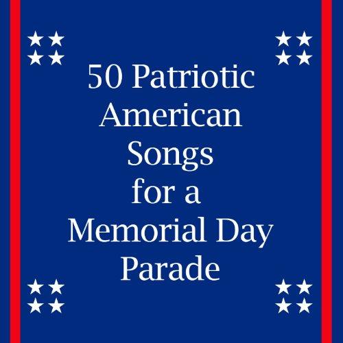 50 Patriotic American Songs For A Memorial Day Parade