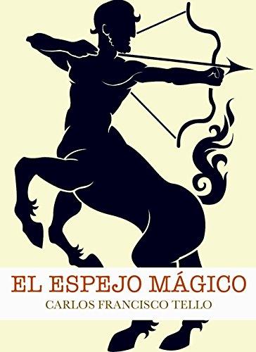 Descargar Libro El Espejo Mágico (El Ascenso de los Espíritus nº 1) de Carlos Francisco Tello