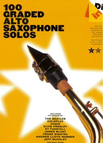 Dip in - 100 Graded Alto Sax Solos - Altsaxophon Noten [Musiknoten] mit Songs von The Beatles, Coldplay, Oasis, Elvis Presley, KT Tunstall, James Blunt, Frank Sinatra, Andrew Lloyd Webber, Jeff Buckley u.v.m. -