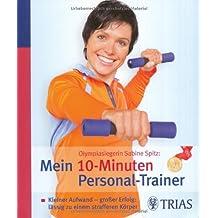 Olympiasiegerin Sabine Spitz: Mein 10-Minuten Personal-Trainer: Kleiner Aufwand - großer Erfolg: lässig zu einem strafferen Körper