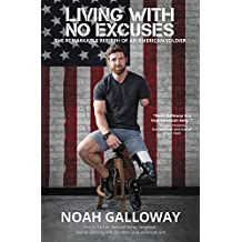 Living with No Excuses: The Remarkable Rebirth of an American Soldier (English Edition)