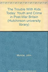 The Trouble with Kids Today: Youth and Crime in Post-war Britain
