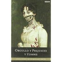 Orgullo y Prejuicio y Zombis: La Clasica Novela Romantica de la Regencia, Aderezada Con Unos Zombis Ultraviolentos Que Siembran el Terror