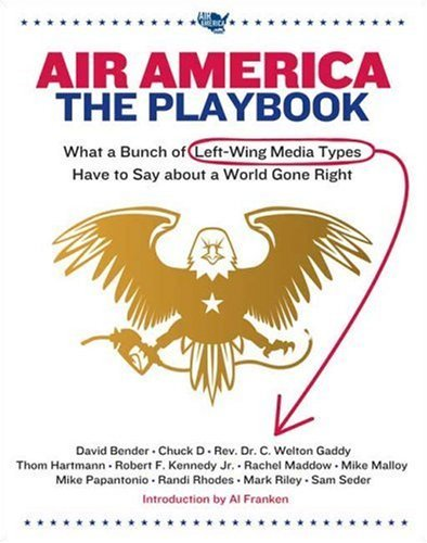 Air America: The Playbook: What a Bunch of Left Wing Media Types have to Teach you about a World Gone Right by Chuck D. (2006-09-19)