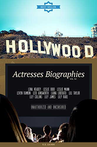 Hollywood: Actresses Biographies Vol.52: (LENA HEADEY,LESLIE BIBB,LESLIE MANN,LEVEN RAMBIN,LEXI AINSWORTH,LIANA LIBERATO,LILI TAYLOR,LILY COLLINS,LILY JAMES,LILY RABE) (English Edition)