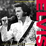 Illustrated Biography of Elvis Presley (Classic Rare & Unseen) (Classic, Rare and Unseen)