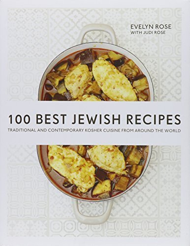 100 Best Jewish Recipes: Traditional and Contemporary Kosher Cuisine from Around the World by Evelyn Rose (2015-12-21)