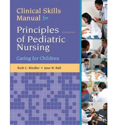 By Bindler, Ruth McGillis ( Author ) [ Principles of Pediatric Nursing: Caring for Children Clinical Skills Manual By Feb-2011 Paperback