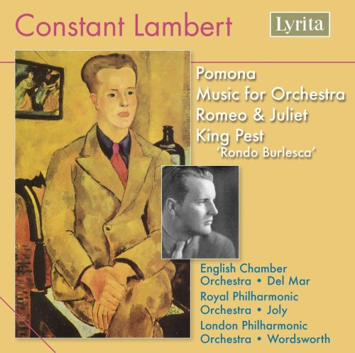 Constant Lambert : Pomona, Music for Orchestra, Romeo & Juliet, King Pest