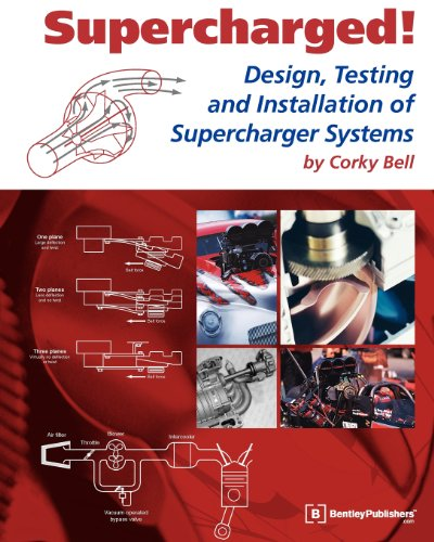 Supercharged! Design, Testing and Installation of Supercharger Systems (Engineering and Performance)