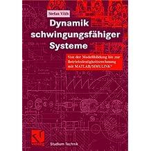 Dynamik schwingungsfähiger Systeme: Von der Modellbildung bis zur Betriebsfestigkeitsrechnung mit MATLAB/SIMULINK® (Studium Technik)