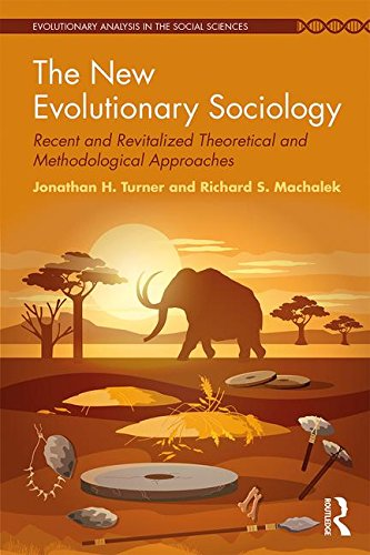 The New Evolutionary Sociology: Recent and Revitalized Theoretical and Methodological Approaches (Evolutionary Analysis in the Social Sciences)