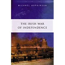 By Michael Hopkinson The Irish War of Independence