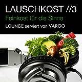 Lauschkost 3 - Feinkost Für Die Sinne - Lounge Serviert Von Vargo