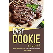 Easy Cookie Recipes: Delicious and Easy Cookies Recipes to Make at Home for Your Family Members! (English Edition)